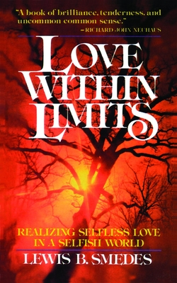 Love Within Limits: Realizing Selfless Love in a Selfish World - Smedes, Lewis B
