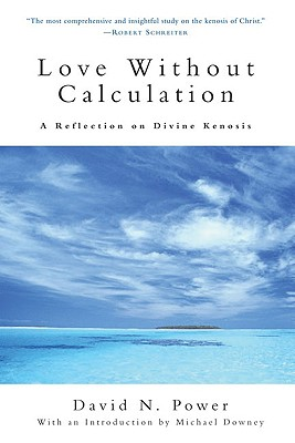 Love Without Calculation: A Reflection on Divine Kenosis - Power, David N