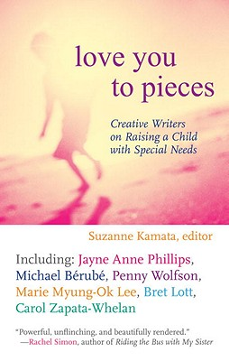 Love You to Pieces: Creative Writers on Raising a Child with Specialneeds - Kamata, Suzanne (Editor)