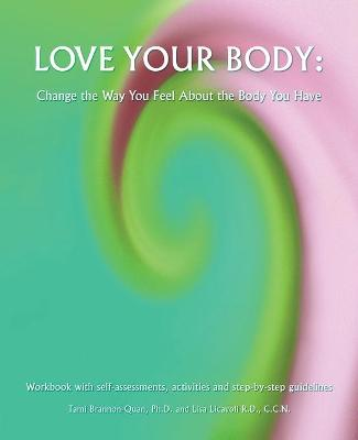 Love Your Body: Change the Way You Feel about the Body You Have - Brannon-Quan, Tami, and Licavoli, Lisa
