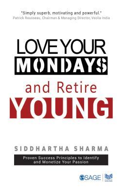 Love your Mondays and Retire Young - Sharma, Siddhartha