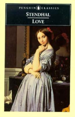Love - Stendhal, and Sale, Gilbert (Translated by), and Sale, Suzanne (Translated by)