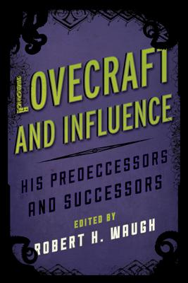 Lovecraft and Influence: His Predecessors and Successors - Waugh, Robert H (Editor)