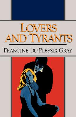 Lovers and Tyrants - Gray, Francine Du Plessix, and Du Plessix Gray, Francine