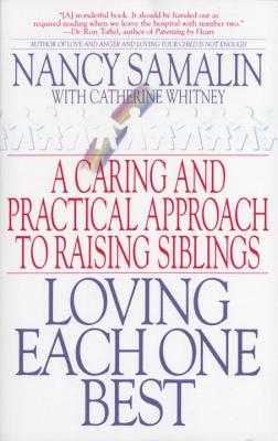 Loving Each One Best: A Caring and Practical Approach to Raising Siblings - Samalin, Nancy