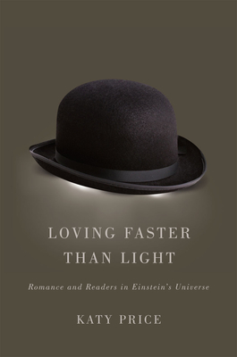 Loving Faster Than Light: Romance and Readers in Einstein's Universe - Price, Katy