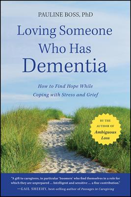 Loving Someone Who Has Dementia: How to Find Hope While Coping with Stress and Grief - Boss, Pauline