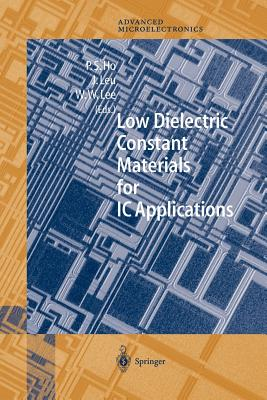 Low Dielectric Constant Materials for IC Applications - Ho, Paul S. (Editor), and Leu, Jihperng (Editor), and Lee, Wei William (Editor)