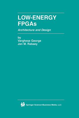 Low-Energy FPGAs -- Architecture and Design - George, Varghese, and Rabaey, Jan M