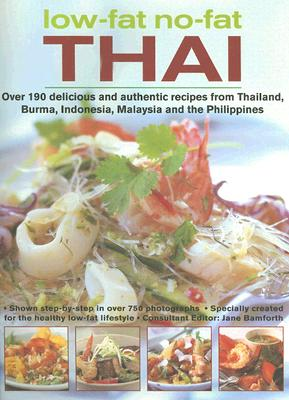Low-Fat No-Fat Thai: Over 190 Delicious and Authentic Recipes from Thailand, Burma, Indonesia, Malaysia and the Philippines - Sheasby, Anne