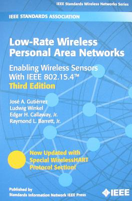Low-Rate Wireless Personal Area Networks: Enabling Wireless Sensors with IEEE 802.15.4 - Gutierrez, Jose A, and Winkel, Ludwig, and Callaway, Edgar H