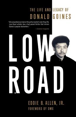 Low Road: The Life and Legacy of Donald Goines - Allen, Eddie B Jr