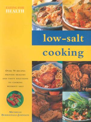 Low-Salt Cooking: Over 70 Recipes Provide Healthy and Tasty Solutions to Cooking Without Salt - Berriedale-Johnson, Michelle, M D