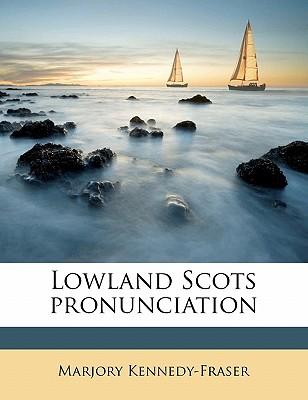 Lowland Scots Pronunciation - Kennedy-Fraser, Marjory