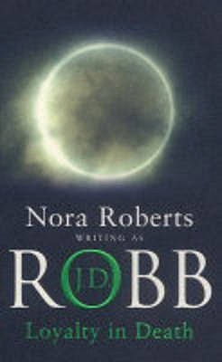 Loyalty in Death - Robb, J. D., and Roberts, Nora