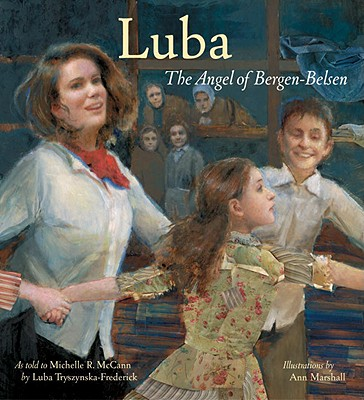 Luba: The Angel of Bergen-Belsen - McCann, Michelle Roehm, and Tryszynka-Frederick, Luba (As Told by)