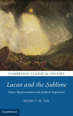 Lucan and the Sublime: Power, Representation and Aesthetic Experience - Day, Henry J. M.
