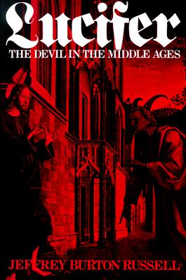 Lucifer: The Devil in the Middle Ages - Russell, Jeffrey Burton, PhD