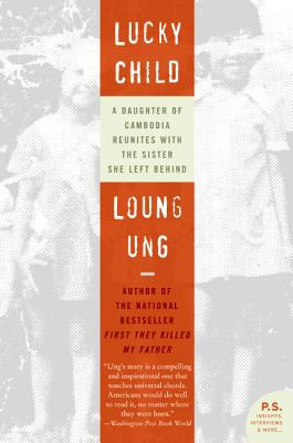 Lucky Child: A Daughter of Cambodia Reunites with the Sister She Left Behind - Ung, Loung
