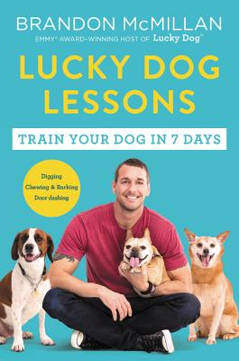 Lucky Dog Lessons: Train Your Dog in 7 Days - McMillan, Brandon