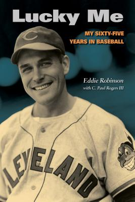 Lucky Me: My Sixty-Five Years in Baseball - Robinson, Eddie, and Rogers, C Paul, III, and Grieve, Tom (Foreword by)