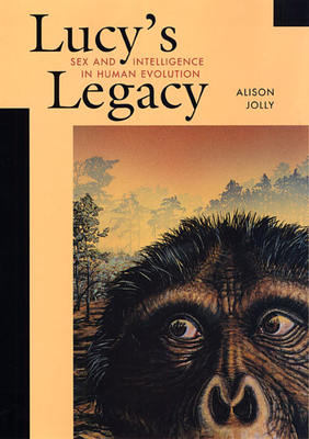 Lucy's Legacy: Sex and Intelligence in Human Evolution - Jolly, Alison, and Jolly, Allison