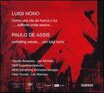 Luigi Nono: Como una ola de fuerza y luz; .....sofferte onde serene.....; Paulo de Assis: Unfolding waves... Con luig