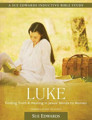 Luke: Finding Truth and Healing in Jesus' Words to Women - Edwards, Sue