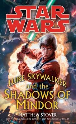 Luke Skywalker and the Shadows of Mindor: Star Wars Legends - Stover, Matthew Woodring
