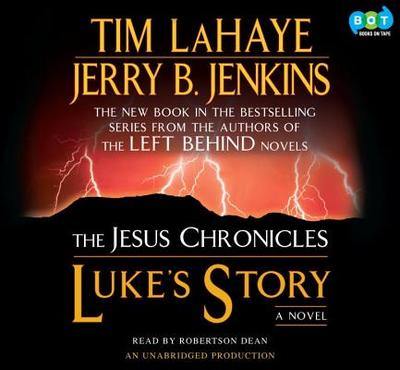Luke's Story: Book 3 of the Jesus Chronicles - LaHaye, Tim, and Jenkins, Jerry B, and Dean, Robertson (Read by)