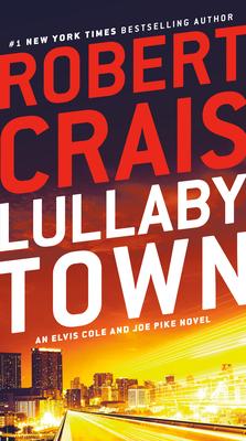 Lullaby Town: An Elvis Cole and Joe Pike Novel - Crais, Robert