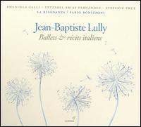 Lully: Ballets & Récits Italiens - Emanuela Galli (soprano); Fabio Bonizzoni (harpsichord); La Risonanza; Stefanie True (soprano);...