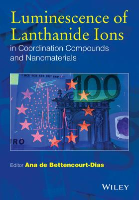Luminescence of Lanthanide Ions in Coordination Compounds and Nanomaterials - De Bettencourt-Dias, Ana (Editor)