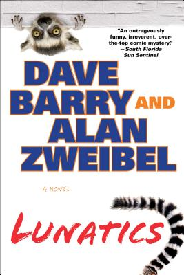 Lunatics - Barry, Dave, Dr., and Zweibel, Alan