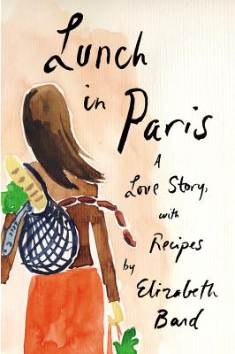 Lunch in Paris: A Love Story, with Recipes - Bard, Elizabeth
