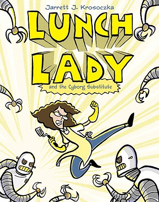 Lunch Lady and the Cyborg Substitute - Krosoczka, Jarrett J