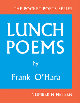 Lunch Poems - O'Hara, Frank, Professor, and Ashbery, John (Foreword by)