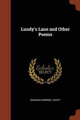 Lundy's Lane and Other Poems - Scott, Duncan Campbell