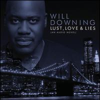 Lust, Love & Lies: An Audio Novel - Will Downing