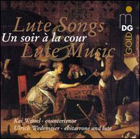 Lute Songs: Un soir à la cour - Kai Wessel (counter tenor); Ulrich Wedemeier (lute); Ulrich Wedemeier (chitarrone)