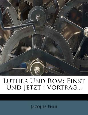 Luther Und ROM: Einst Und Jetzt: Vortrag... - Ehni, Jacques