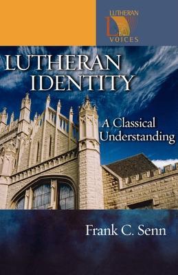 Lutheran Identity: A Classical Understanding - Senn, Frank C