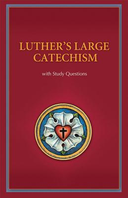 Luther's Large Catechism: With Study Questions - Luther, Martin, Dr.