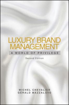 Luxury Brand Management: A World of Privilege - Chevalier, Michel, and Mazzalovo, Gerald