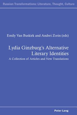 Lydia Ginzburg's Alternative Literary Identities: A Collection of Articles and New Translations - Van Buskirk, Emily (Editor), and Zorin, Andrei (Editor)