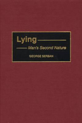 Lying: Man's Second Nature - Serban, George