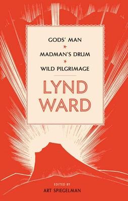 Lynd Ward: Gods' Man, Madman's Drum, Wild Pilgrimage (Loa #210) - Dangers (Editor)