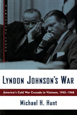 Lyndon Johnson's War: America's Cold War Crusade in Vietnam, 1945-1968 - Hunt, Michael H
