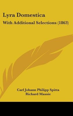 Lyra Domestica: With Additional Selections (1863) - Spitta, Carl Johann Philipp, and Massie, Richard (Translated by)