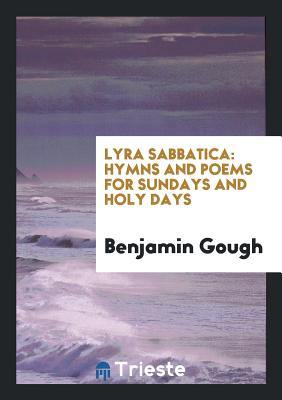 Lyra Sabbatica: Hymns and Poems for Sundays and Holy Days - Gough, Benjamin